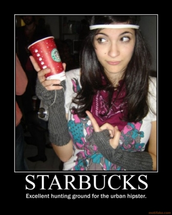 http://webpages.scu.edu/ftp/ncomaratta/Images/starbucks-starbucks-hunting-grounds-yuppie-hipsters-demotivational-poster-1260957863.jpg
